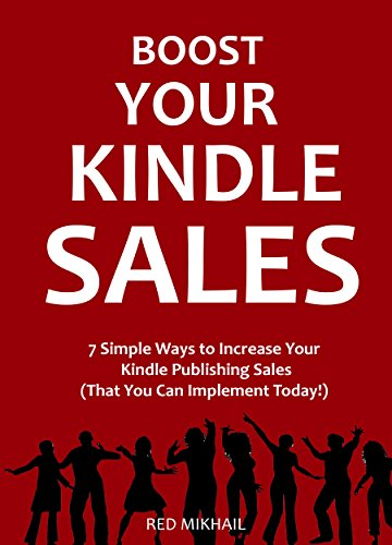 Boost Your Kindle Sales: 7 Simple Ways to Increase Your Kindle Publishing Sales (That You Can Implement Today!)