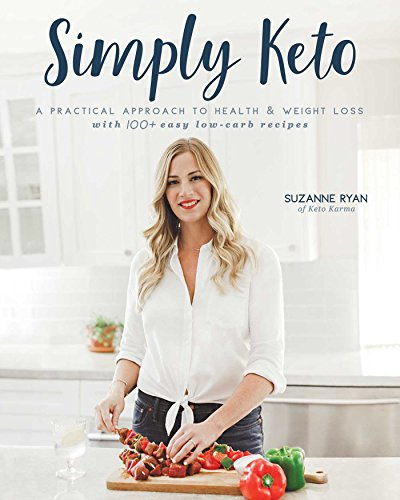 Simply Keto: A Practical Approach to Health & Weight Loss, with 100+ Easy Low-Carb Recipes by Suzanne Ryan