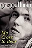 img - for Gregg Allman My Cross To Bear 1st edition ! book / textbook / text book