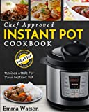Instant Pot Cookbook: Chef Approved Instant Pot Recipes Made For Your Instant Pot – Cook More In Less Time