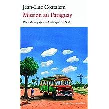 MISSION AU PARAGUAY : RÉCIT DE VOYAGE EN AMÉRIQUE DU SUD
