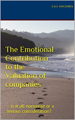 The Emotional Contribution to the Valuation of companies: - is it all nonsense or a serious consideration?