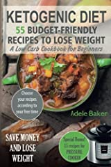 Ketogenic Diet: 55 Budget-Friendly Recipes to Lose Weight. A Low Carb Cookbook for Beginners. (Ketogenic recipes, Ketogenic Cookbook for Weight Loss) Paperback