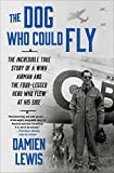world war ii on the air - The Dog Who Could Fly: The Incredible True Story of a WWII Airman and the Four-Legged Hero Who Flew At His Side