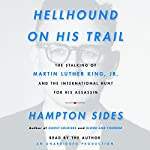 Hellhound on His Trail: The Stalking of Martin Luther King, Jr. and the International Hunt for His Assassin | Hampton Sides