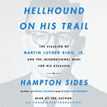 Hellhound on His Trail: The Stalking of Martin Luther King, Jr. and the International Hunt for His Assassin Audiobook by Hampton Sides Narrated by Hampton Sides
