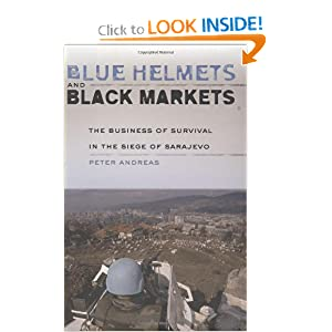 Blue Helmets and Black Markets: The Business of Survival in the Siege of Sarajevo Peter Andreas