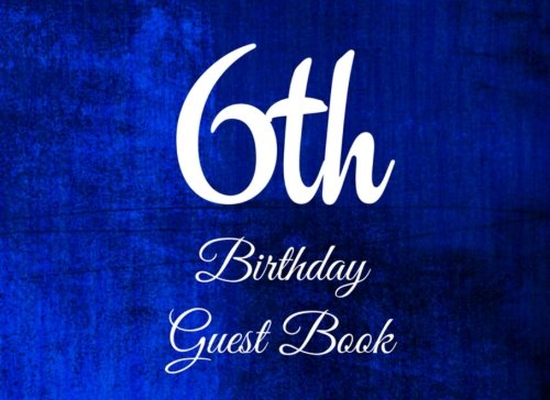 6th Birthday Guest Book: 104 Pages - Paperback - 8.25 x 6 Inches (Birthday Guest Book Series One) (Volume 82) pdf