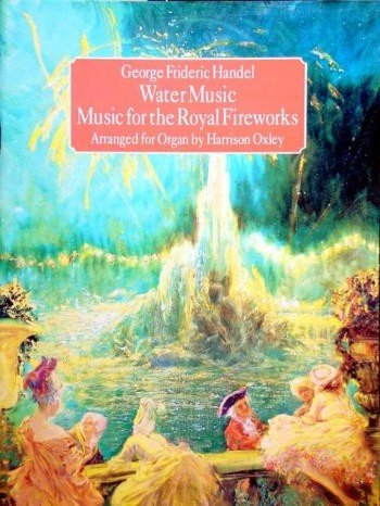 George Frideric Handel:Water Music and Music for the Royal Fireworks: Arranged for Organ by Harrison Oxley (Music For The Royal Fireworks Sheet Music)