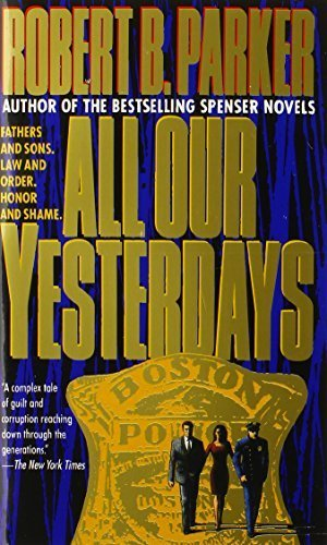 All Our Yesterdays by Parker, Robert B.(December 1, 1995) Mass Market Paperback (All Our Yesterdays Parker)