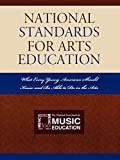 National Standards for Arts Education: What Every Young American Should Know and Be Able to Do in the Arts
