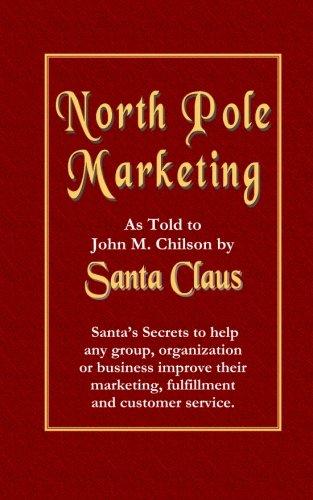 Download North Pole Marketing: Santa's Secrets for Successful Marketing, Fulfillment and Customer Service pdf