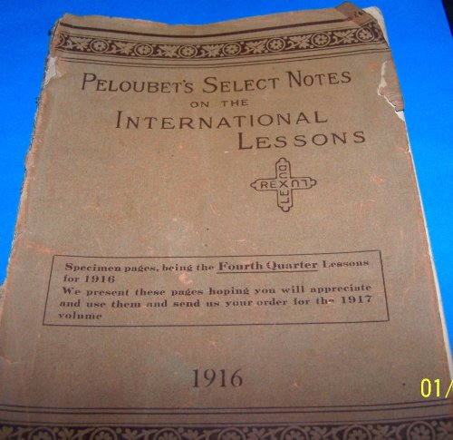 Peloubet's SELECT NOTES on the INTERNATIONAL LESSONS for 1916 (Forty Second Annual Volume)