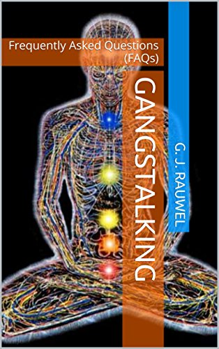Gangstalking: Frequently Asked Questions (FAQs) (Targeted Individuals Book 1)