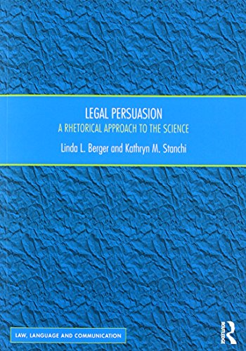 Legal Persuasion: A Rhetorical Approach to the Science (Law, Language and Communication) by Routledge