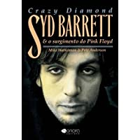 Crazy Diamond Syd Barrett e o Surgimento do Pink Floyd
