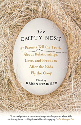 The Empty Nest: 31 Parents Tell the Truth About Relationships, Love, and Freedom After the Kids Fly the Coop (Best Cities For Empty Nesters)