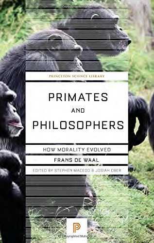 Primates and Philosophers: How Morality Evolved (Princeton Science Library), by Frans de Waal