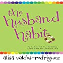 The Husband Habit Audiobook by Alisa Valdes-Rodriguez Narrated by Eve Bianco