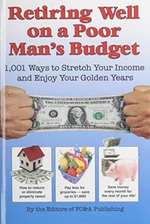 Retiring Well on a Poor Man's Budget: 1,001 Ways to Stretch Your Income and Enjoy Your Golden Years PDF