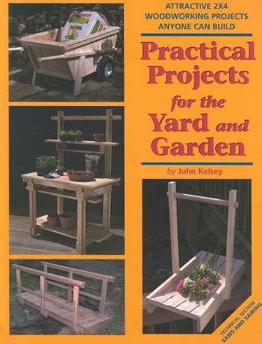 Practical Projects for the Yard & Garden: Attractive 2x4 Woodworking Projects Anyone Can Build (2x4 Projects Anyone Can Build series) (Build Outdoor Furniture With 2x4)