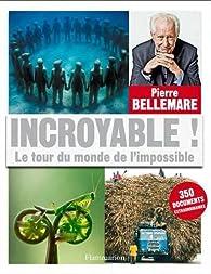 Incroyable ! Le tour du monde de l'impossible par Pierre Bellemare