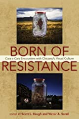 Born of Resistance: Cara a Cara Encounters with Chicana/o Visual Culture Paperback