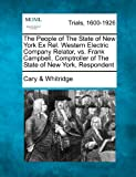 The People of the State of New York Ex Rel. Western Electric Company Relator, vs. Frank Campbell, Comptroller of the State of New York, Respondent, Cary & Whitridge, 1275555241