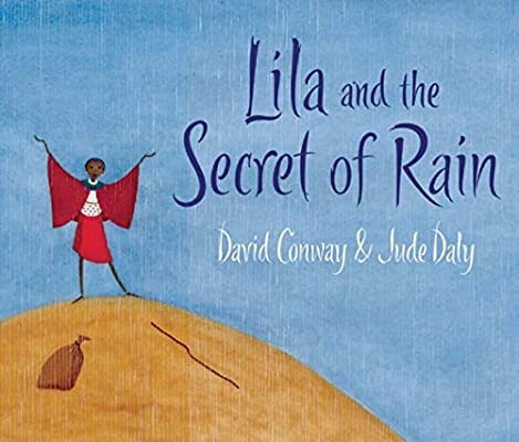 Lila and the Secret of Rain: Amazon.co.uk: Conway, David, Daly, Jude: Books