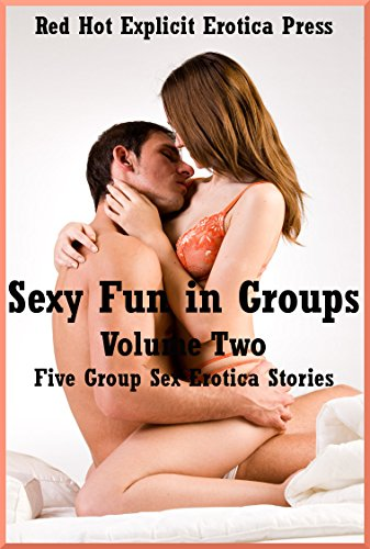 Sexy Fun in Groups Volume Two: Five Group Sex Erotica Stories