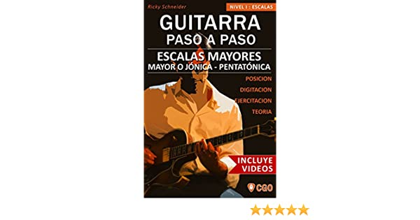 Escalas Mayores - Guitarra Paso a Paso - con Videos HD: Sistema CAGED, Tríada - Pentatónica - Escala mayor (Spanish Edition) - Kindle edition by Ricky ...