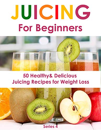 Juicing for Beginners: 50 Healthy&Delicious Juicing Recipes for Weight Loss(Juicing recipes for vitality and health,Juicing for health recipe book,Juicing ... Juicing for beauty) (Juicing Book Book 4) by Sienna Hardy