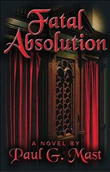 Fatal Absolution by [Mast, Paul G.]