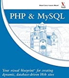 PHP and MySQL: Your Visual Blueprint for Creating Dynamic, Database-driven Web Sites