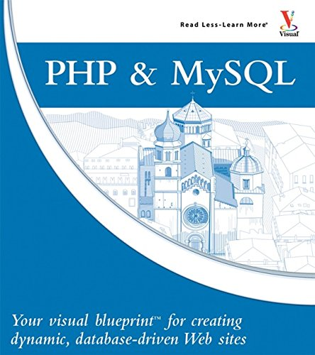 PHP & MySQL: Your visual blueprint for creating dynamic, database-driven Web sites