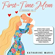 First-Time Mom 2 in 1: Stress Free Guide While You Are Expecting, Understanding Hypnobirthing Methods and Prep