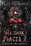 Amazon.com: All Dark Places 2: A Dragon Soul Press Anthology eBook: Feldman, J.E., Patterson, Beth W., Carr, J. Woolston, Marcus, Daryl, Voyles, David Allen, Bartolome, Joshua, Prescott, Robert, Lera, Mike, Mckeating, Damien, Nieuwstraten III, Barend: Kindle Store