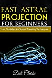 Fast Astral Projection for Beginners: Your Guidebook of Astral Traveling Techniques