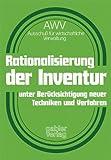 Rationalisierung der Inventur : Unter Berücks. Neuer Techniken U. Verfahren: Ergebnis D. Gleichnamigen AWV-Projekts, D. ... Im Auftr. D. AWV Von ... Werner Heitmeier ... [et Al.] Durchgeführt Wurde, Heitmeier, Werner, 3409130217