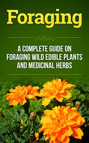 Foraging: A Complete Guide on Foraging Wild Edible Plants and Medicinal Herbs (foraging wild edible plants, homesteader Book 1) by [Reece, Shane]
