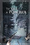 To Kill a Poacher, Thomas C. Wallace, 0595487475