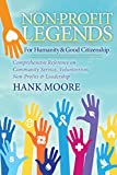 Non-Profit Legends: Comprehensive Reference on Community Service, Volunteerism, Non-Profits and Leadership For Humanity and Good Citizenship