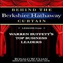 Behind the Berkshire Hathaway Curtain: Lessons from Warren Buffett's Top Business Leaders Audiobook by Ronald Chan Narrated by Scott Slocum