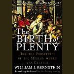 The Birth of Plenty: How the Prosperity of the Modern World Was Created | William Bernstein