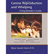 Canine Reproduction and Whelping - A Dog Breeder's Guide