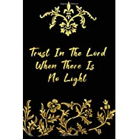 Trust In The Lord When There Is No Light: 2019 - 2020 Planner 2 Years Monthly Weekly Calendar Organizer Diary - Christianity Prayer and Gratitude - Yellow Gold Flower Pattern