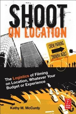 [(Shoot on Location: The Logistics of Filming on Location, Whatever Your Budget or Experience )] [Author: Kathy M. McCurdy] [May-2012] (Shoot On Location compare prices)