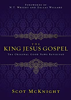 The King Jesus Gospel: The Original Good News Revisited by [McKnight, Scot]