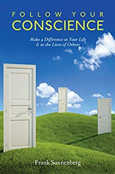Follow Your Conscience: Make a Difference in Your Life & in the Lives of Others by [Sonnenberg, Frank]