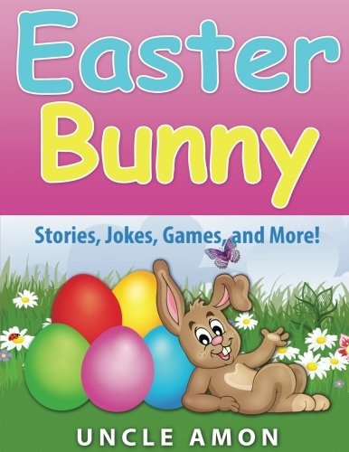 Easter Bunny: Short Story, Jokes, Games, and More! (Volume 1)